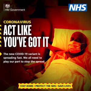 Coronavirus: Act like you've got it. The new COVID-19 variant is spreading fast. We all need to play our part to stop the spread. Stay Home - Protect the NHS - Save Lives.