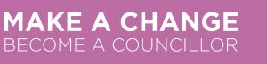 Make a change. Become a councillor.